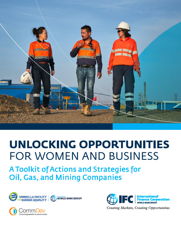 Unlocking Opportunities for Women and Business: A Toolkit of Actions and Strategies for Oil, Gas, and Mining Companies