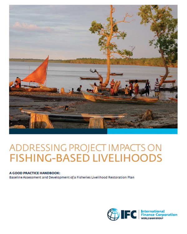 Addressing Project Impacts on Fishing-based Livelihoods – A Good Practice Handbook: Baseline Assessment and Development of a Fisheries Livelihood Restoration Plan (2015)