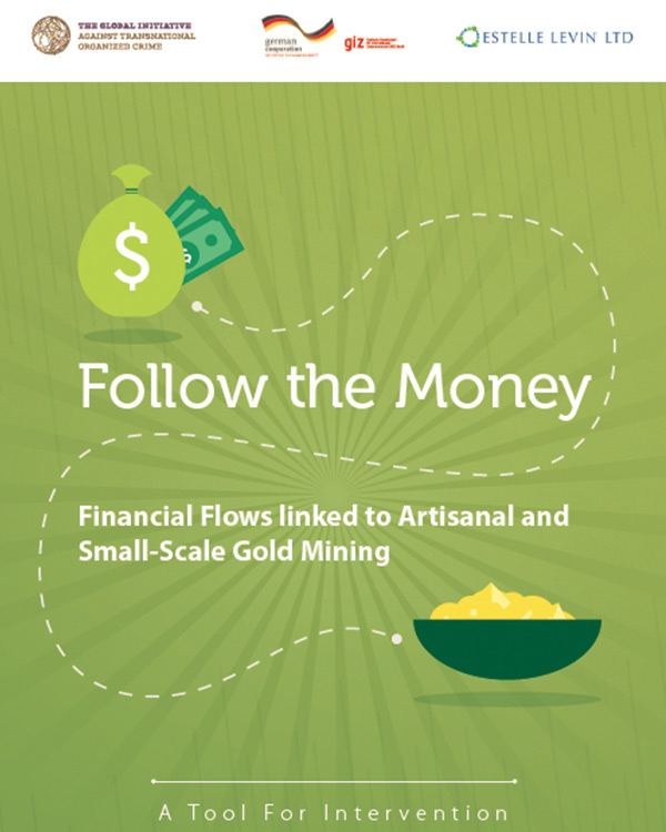 Follow the Money: Financial Flows linked to Artisanal and Small-Scale Gold Mining