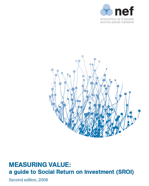 Measuring Value: A Guide to Social Return on Investment (SROI)